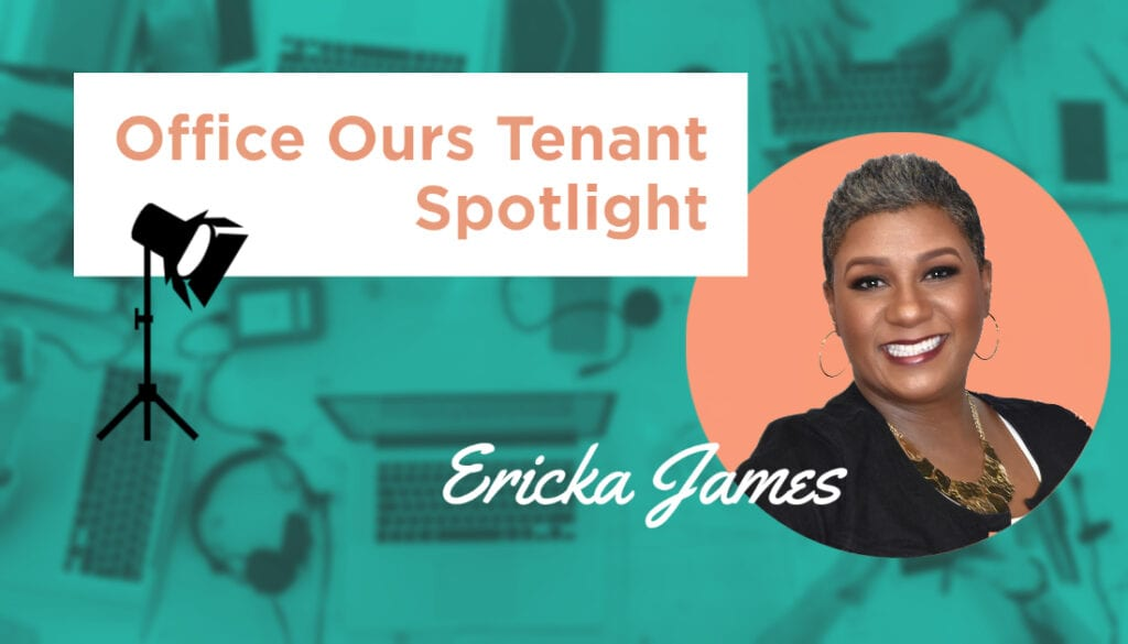 Tenant Spotlight: Ericka James