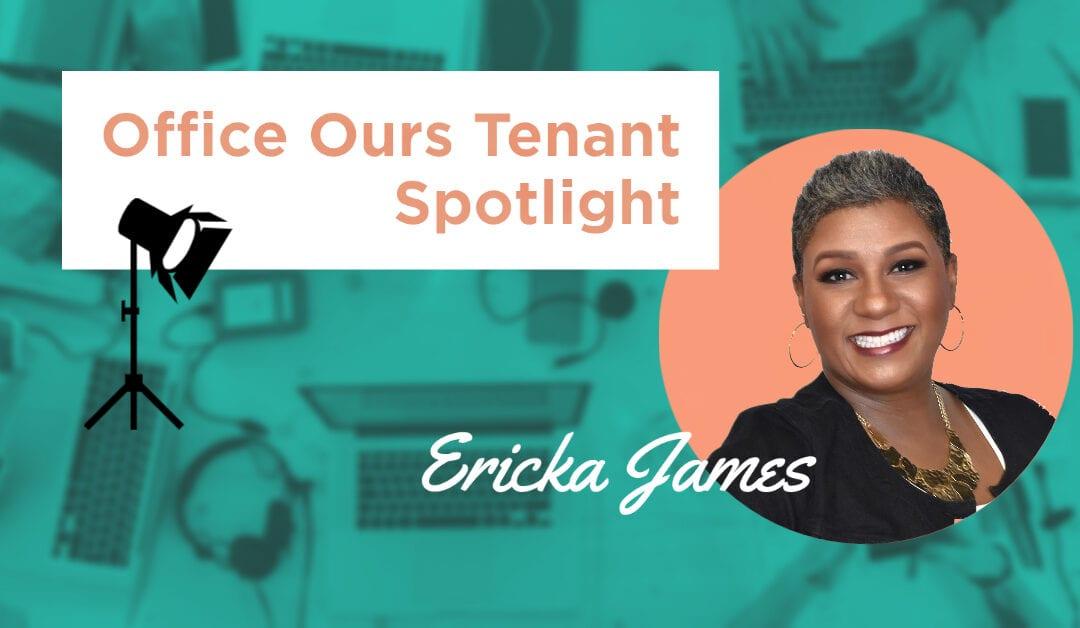 Tenant Spotlight: Ericka James